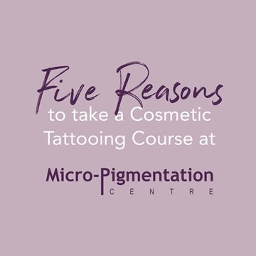 5 Reasons to take a Cosmetic Tattooing Course at Micro-Pigmentation Centre